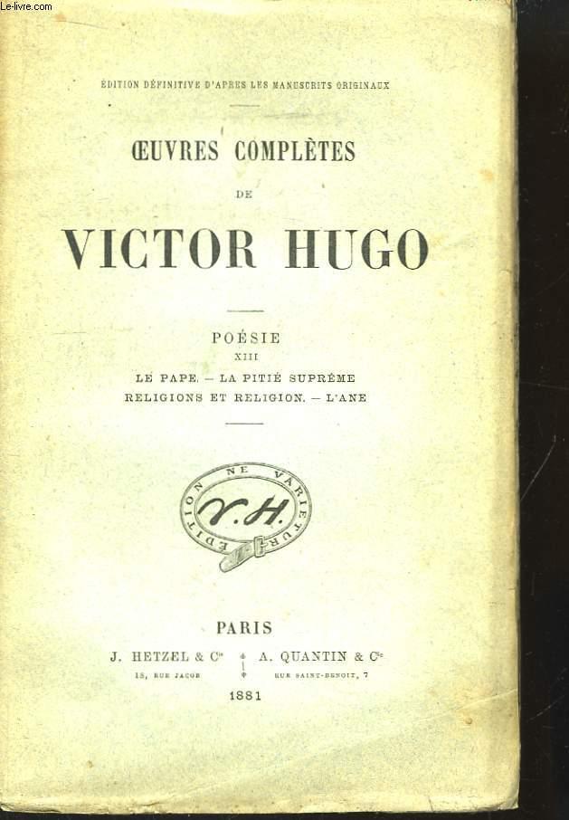 Oeuvres Complètes de Victor Hugo. Poésie. Tome XIII : Le Pape - La Pitié Suprême - Religions et Religion - L'Ane.