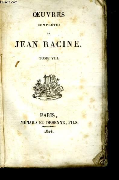 Oeuvres Complètes de Jean Racine. TOME VIII