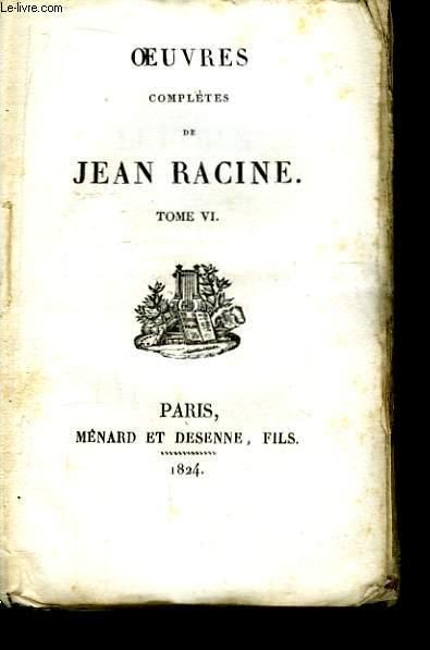 Oeuvres Complètes de Jean Racine. TOME VI
