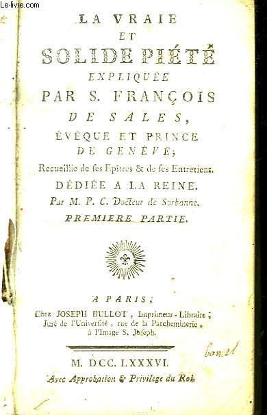 La vraie et solide Piété, expliquée par S. François de Sales, Evéque et Prince de Genève. 1ère partie.