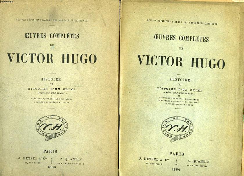 Oeuvres complètes de Victor Hugo. Histoire d'un Crime. En 2 TOMES