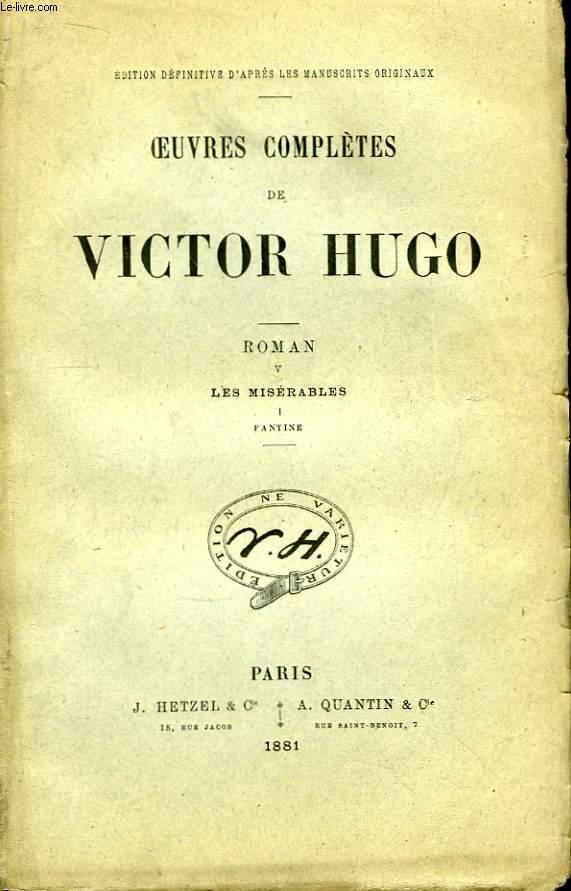 Oeuvres complètes de Victor Hugo. Roman, TOME V : Les Misérables, 1ère partie : Fantine.