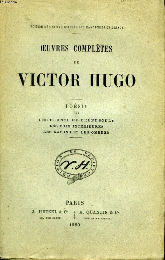 Oeuvres complètes de Victor Hugo. Poésies. TOME III : Les chants du crépuscule - Les voix intérieures - Les rayons et les ombres.
