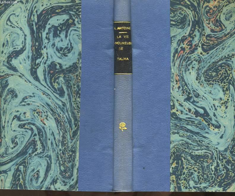 La vie amoureuse de François-Joseph Talma. Janvier 1763 - Octobre 1826