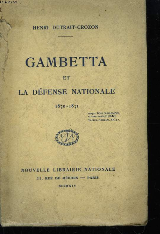 Gambetta et la Défense Nationale 1870 - 1871