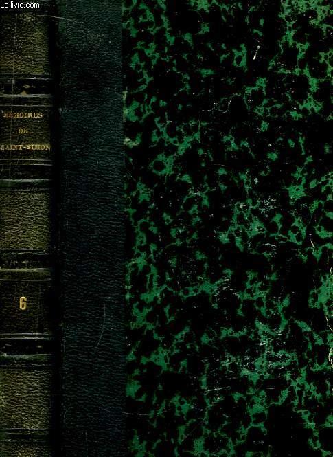 Mémoires, complets et authentiques, du Duc de Saint-Simon. TOME 6