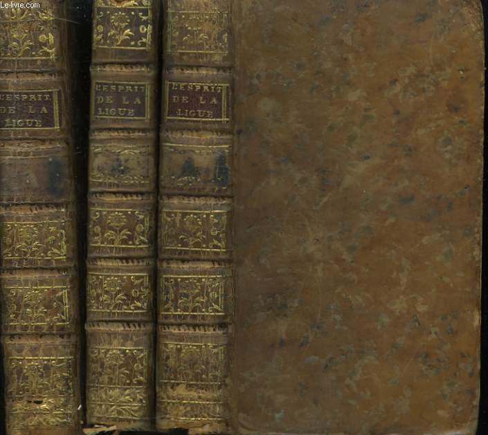 L'Esprit de la Ligué, ou Histoire Politique des Troubles de la France pendant les XVIe et XVIIe siècles. En 3 TOMES