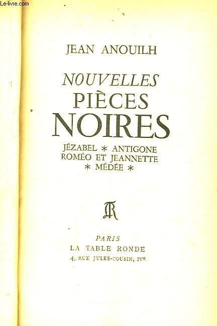Nouvelles pièces noires. Jézabel - Antigone - Roméo et Jeannette - Médée.