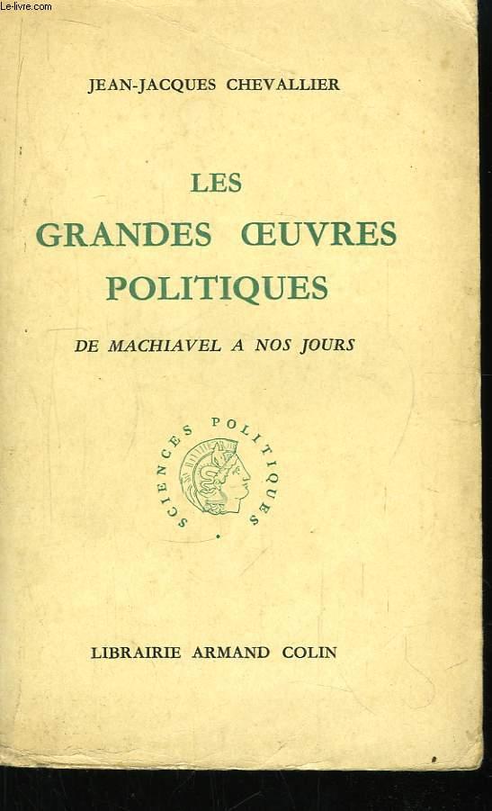 Les Grandes Oeuvres Politiques. De Machiavel à nos jours.