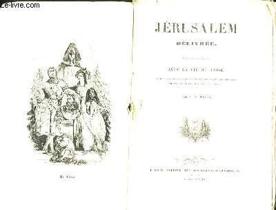Jérusalem délivrée., avec la vie Du Tasse.