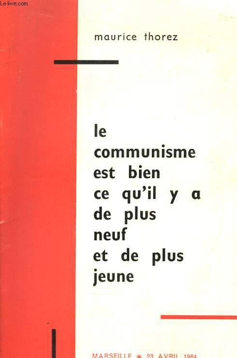 Le communisme est bien ce qu'il y a de plus neuf et de plus jeune.