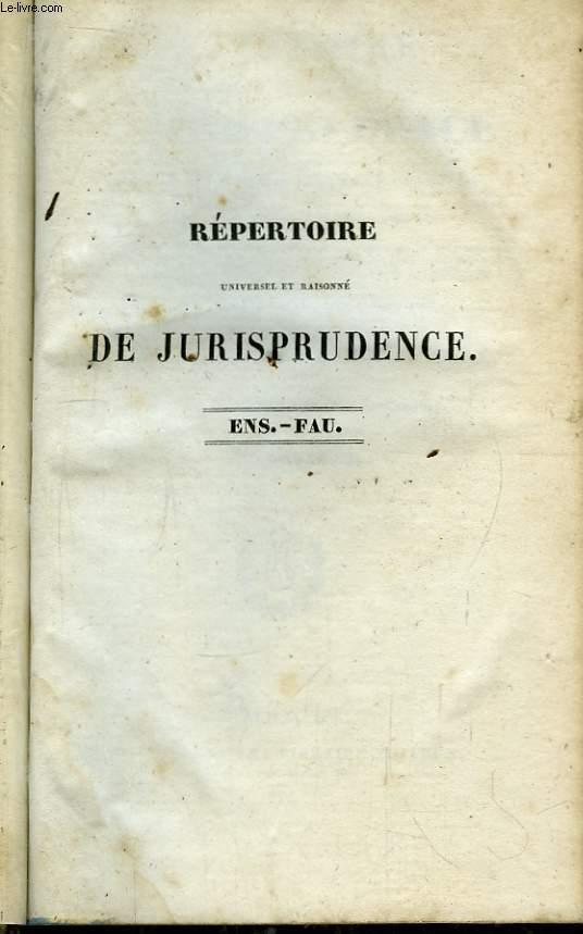 Répertoire, universel et raisonné de Jurisprudence. TOME 11 :ENS - FAU