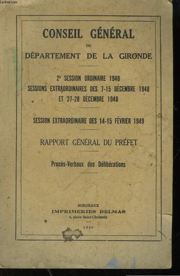 Conseil Général du Département de la Gironde. 2e session ordinaire 1948, Sessions extraordinaires des 7-15 décembre 1948 et 27 - 28 décembre 1948 - Session extraordinaire des 14-15 février 1949. Rapport général du Préfet. Procès-Verbaux des Délibérations