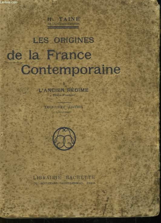 Les origines de la France Contemporaine. 1ère partie : L'Ancien Régime. TOME 1