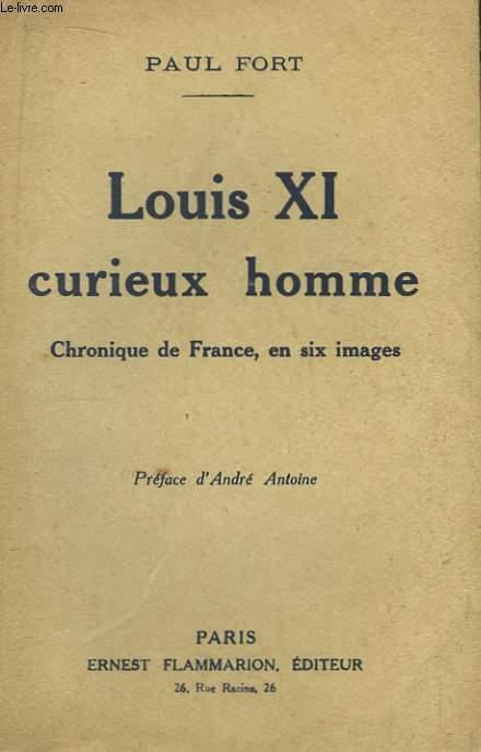 Louis XI curieux homme.