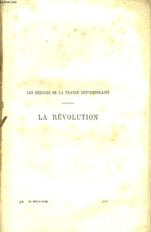 Les Origines de la France Contemporaine. La Révolution. TOME 1