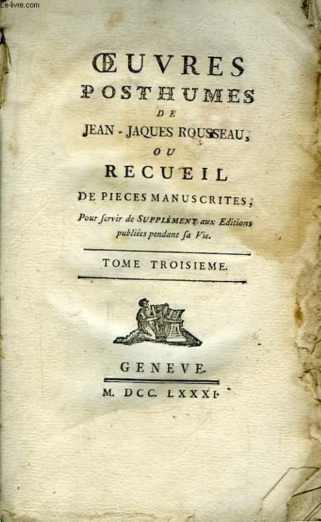 Oeuvres Posthumes de Jean-Jacques Rousseau, ou Recueil de pièces manuscrites. TOME III