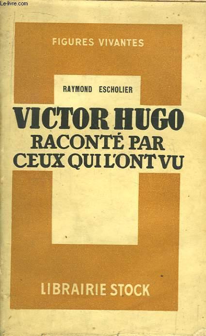 Victor Hugo raconté par ceux qui l'ont vu.