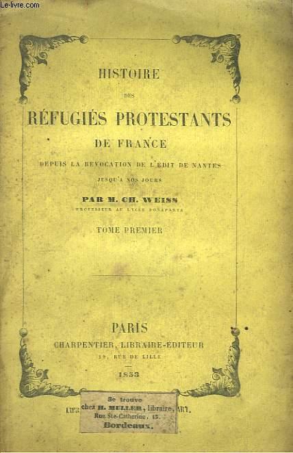 Histoire des Réfugiés Protestants de France. TOME 1er