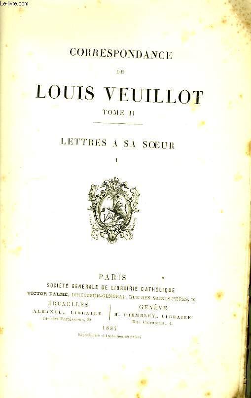 Correspondance de Louis Veuillot. TOME II : Lettres à sa soeur, 1ère partie
