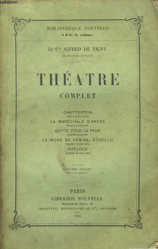 Théâtre Complet. Chatterton, La MAréchale d'Ancre, Quitte pour la peur, Le More de Venise Othello, Shylock.