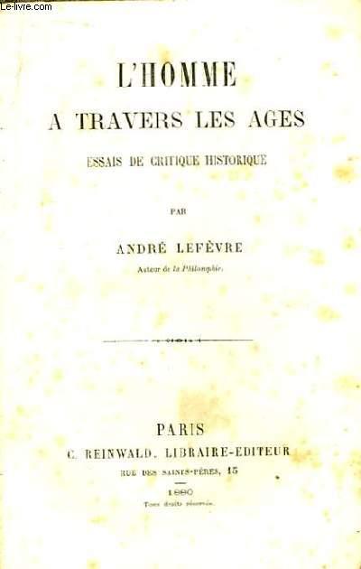 L'Homme à travers les âges. Essais de critique historique.