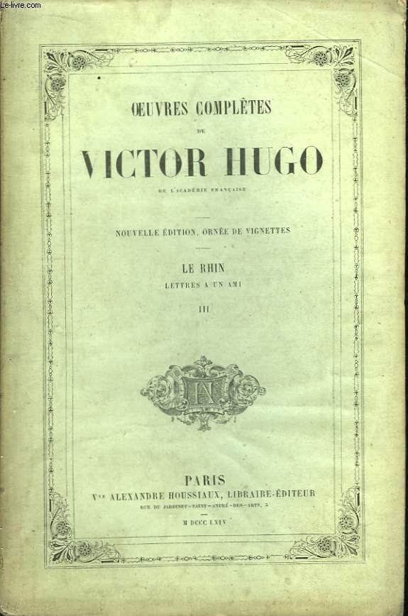 Oeuvres Complètes de Victor Hugo. Le Rhin, lettres à un ami. TOME III