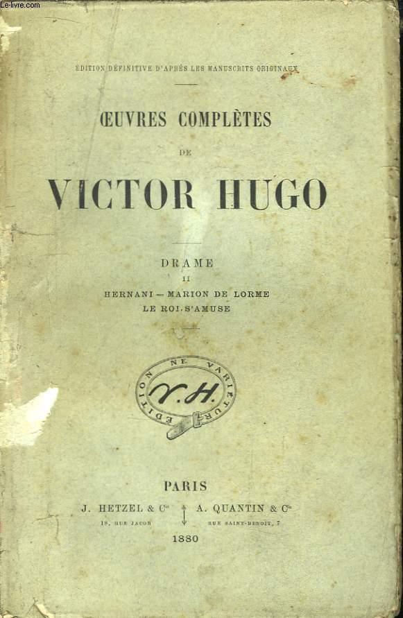 Oeuvres Complètes de Victor Hugo. Drame, Tome II : Hernani - Marion de Lorme - Le Roi s'amuse.