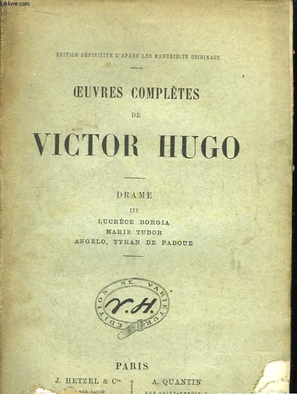 Oeuvres Complètes de Victor Hugo. Drame, Tome III : Lucrèce Borgia - Marie Tudor - Angelo, Tyran de Padoue.