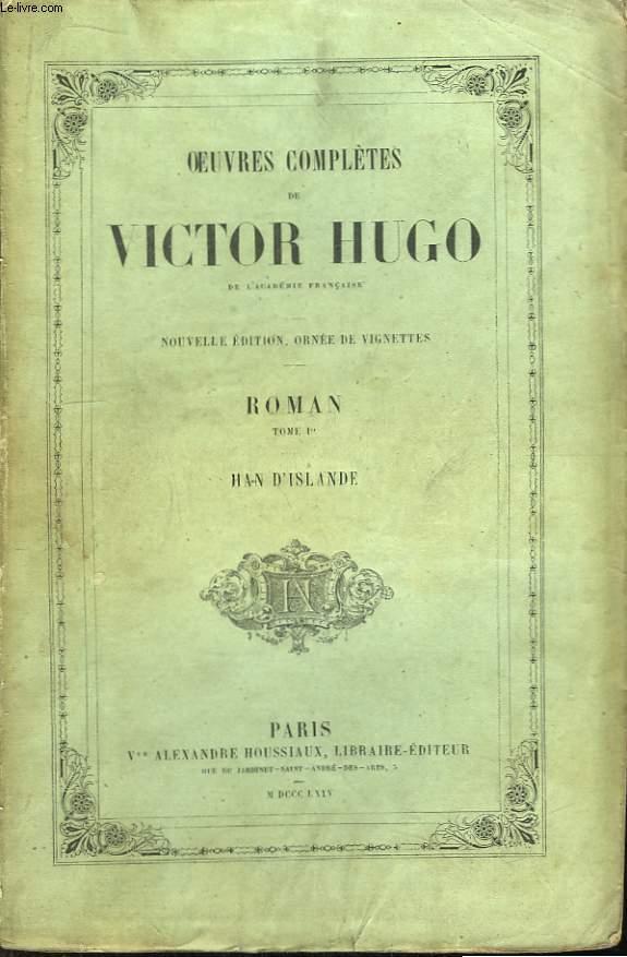 Oeuvres Complètes de Victor Hugo. Roman, Tome 1er : Han d'Islande.
