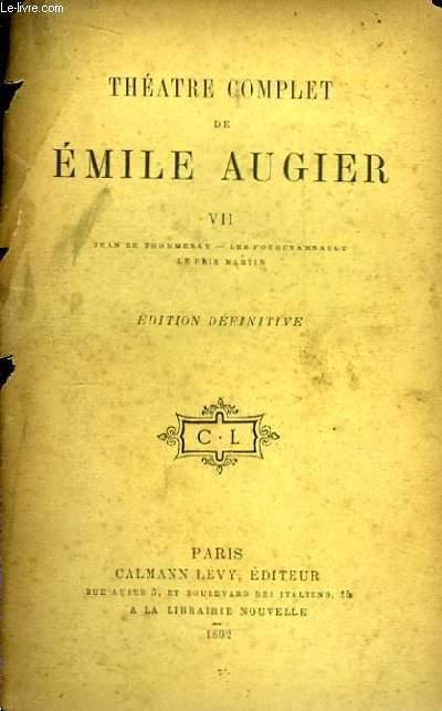 Théâtre Complet de Emile Augier. TOME VII : Jean de Thommeray, Les Fourchambault, Le Prix Martin.