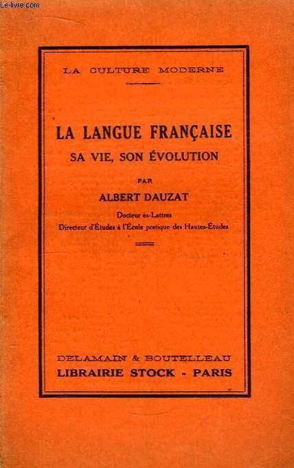 La Langue Française. Sa vie, son évolution