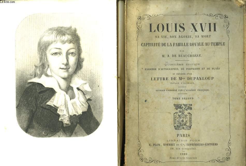 Louis XVII, sa vie, son agonie, sa mort. Captivité de la Famille Royale au Temple. En 2 TOMES.
