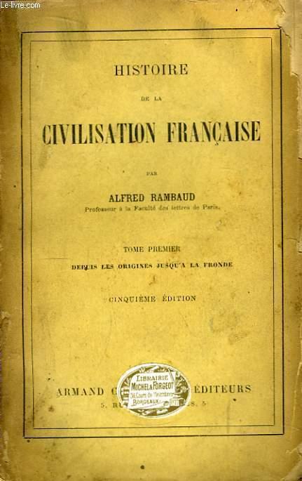 Histoire de la Civilisation Française. Tome 1er : Depuis les origines jusqu'à La Fronde