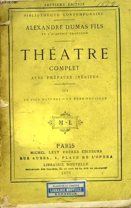 Théâtre Complet. TOME III : Le fils naturel - Un père prodigue.
