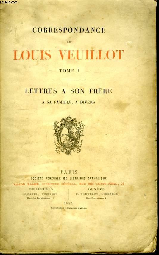Correspondance de Louis Veuillot. TOME 1er. : Lettres à son frère, à sa famille, à divers.