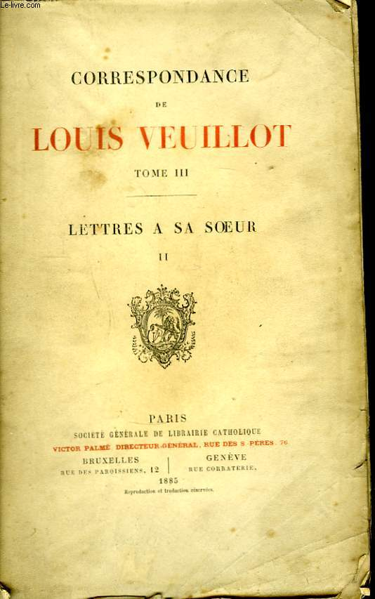 Correspondance de Louis Veuillot. TOME III : Lettres à sa soeur, 2ème partie.