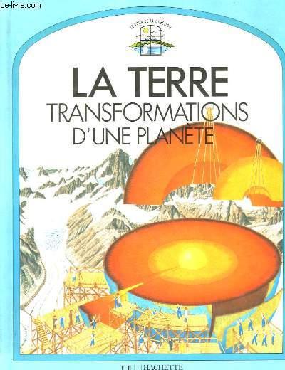 La Terre. Transformations d'une Planète.