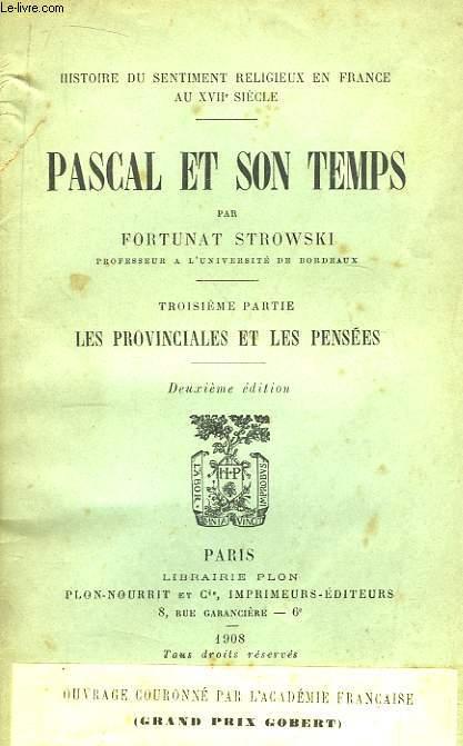 Pascal et son Temps. 3ème partie : Les provinciales et les pensées.