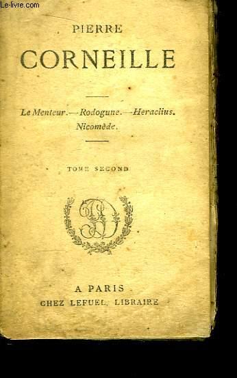 Chefs d'Oeuvre de Pierre Corneille. TOME 2nd : Le Menteur, Rodogune, Héraclius, Nicomède.