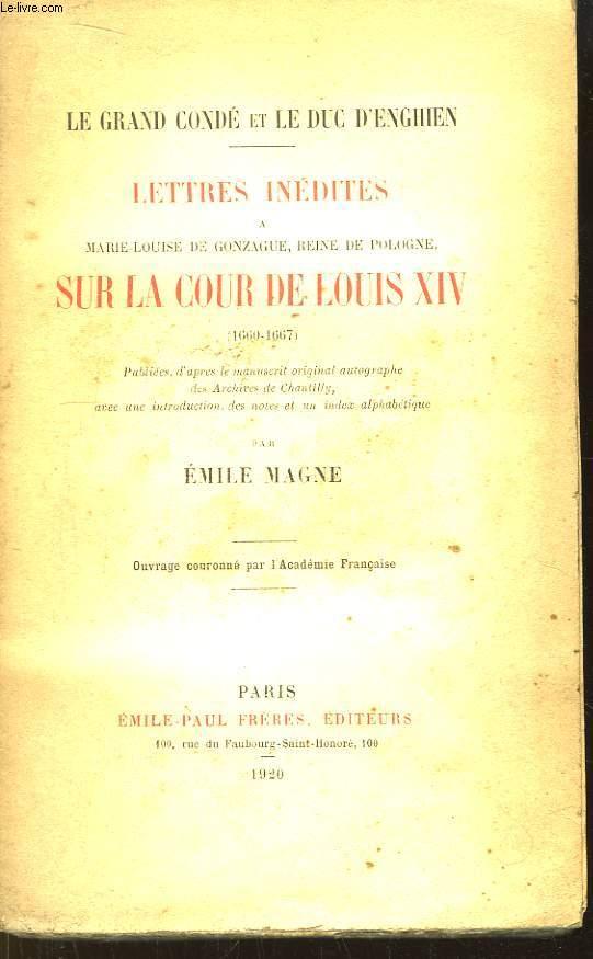 LE Comte Condé et le Duc d'Enghien. Lettres Inédites à Marie-Louise de Gonzague, Reine de Pologne, sur la Cour de Louis XIV (1660 - 1667)