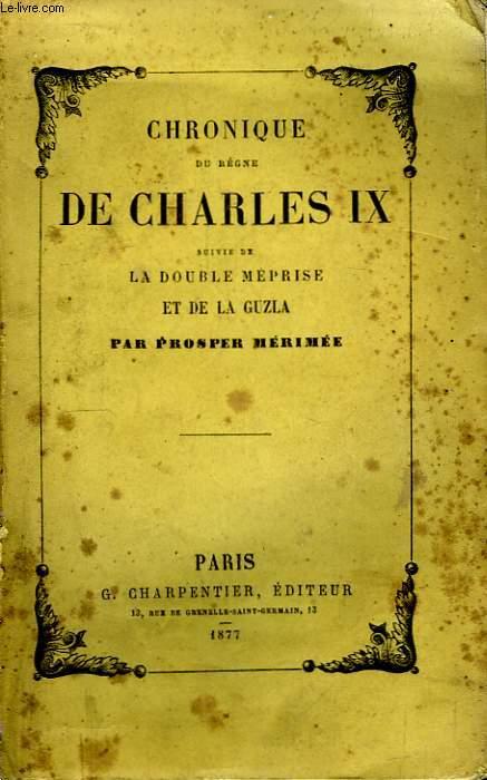 Chronique du règne de Charles IX, suivie de La Double Méprise, et de La Guzla.