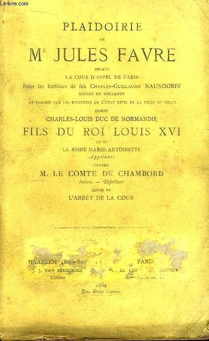 Plaidoirie de Me Jules Favre devant la Cour de Parie, pour les Héritiers de feu Charles-Guillaume Naundorff.
