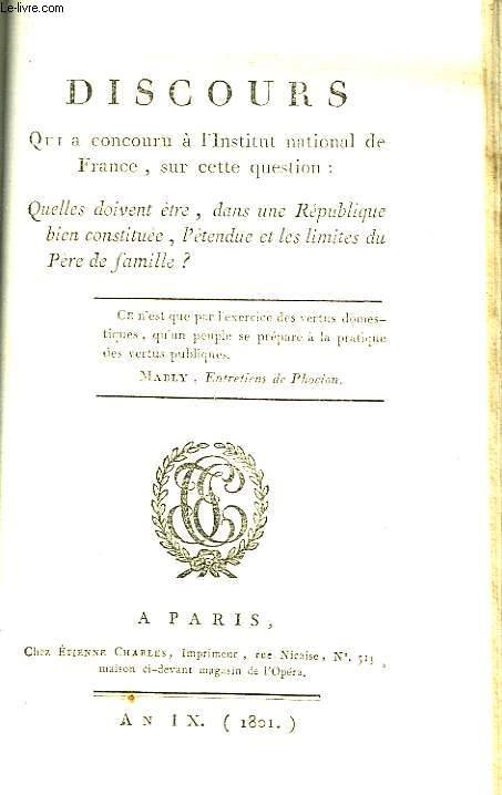 Discours qui a concouru à l'Institut national de France : Quelles doivent être, dans une République bien constituée, l'étendue et les limites du pouvoir du Père de famille ?