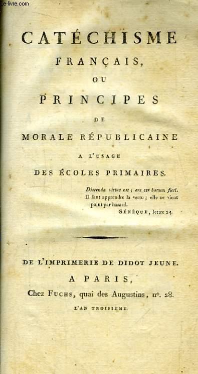 Catéchisme français, ou Principes de Morale Républicaine, à l'usage des Ecoles Primaires.