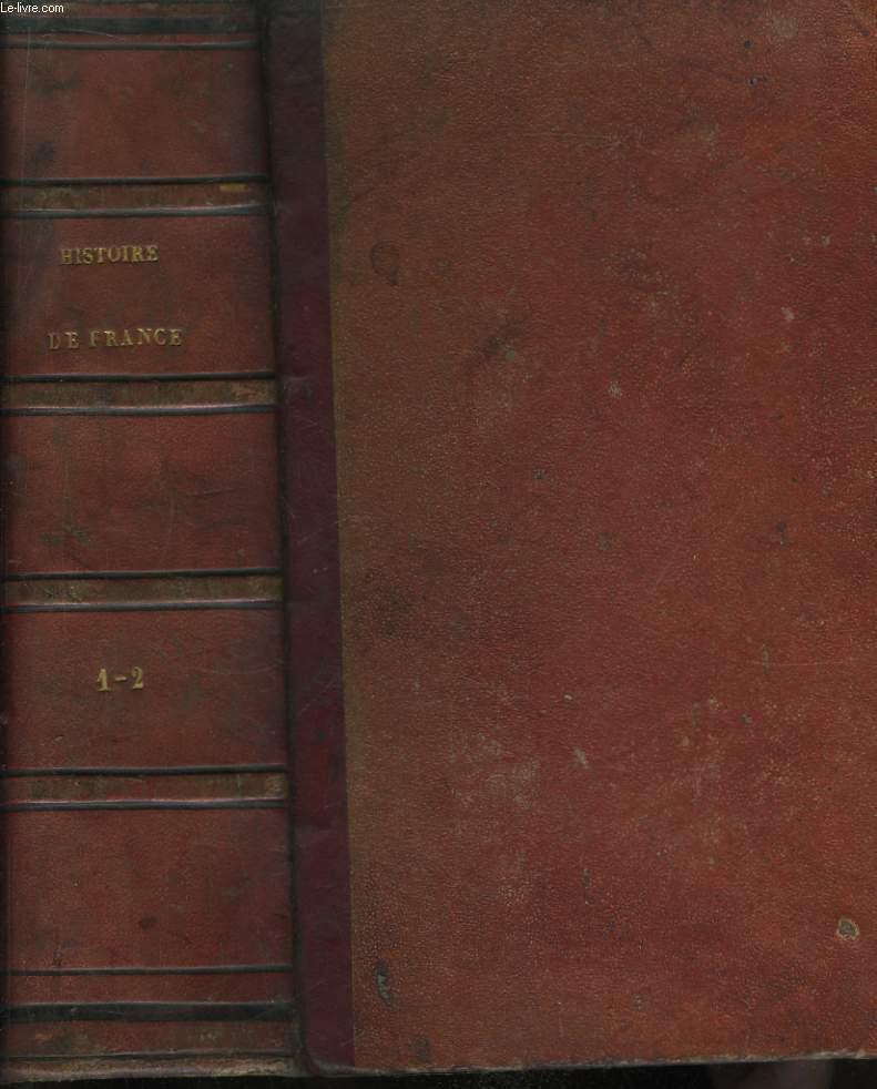 Histoire de France, depuis les temps les plus anciens jusqu'à nos jours, d'après les Documents originaux et les Monuments de l'Art de Chaque Epoque. 2 TOMES en un seul volume