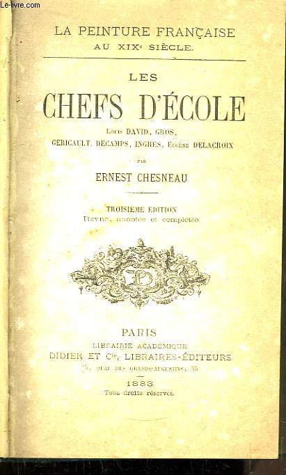 Les Chefs d'Ecole. Louis David, Gros, Géricault, Decamps, Ingres, Eugène Delacroix.