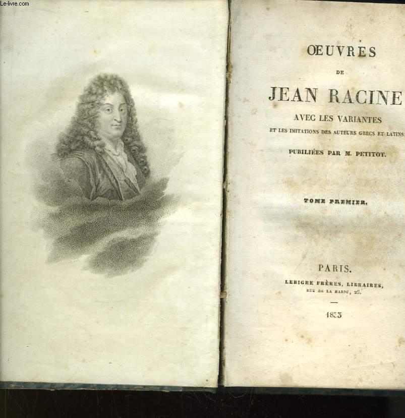 Oeuvres de Jean Racine, avec les variantes et les imitations des auteurs grecs et latins, publiés par M. Petitot. En 4 TOMES