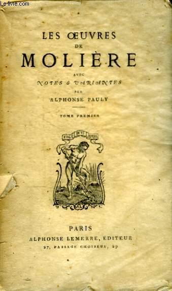 Les Oeuvres de Molière. TOME 1 : L'Estourdy, Dépit Amoureux, Les Précieuses Ridicules, Sganarelle.