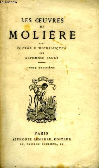 Les Oeuvres de Molière. TOME III : L'Impromptu de Versailles, Le Mariage Forcé, Les Plaisirs de l'Isle Enchantée, La Princesse d'Elide, Dom Juan.